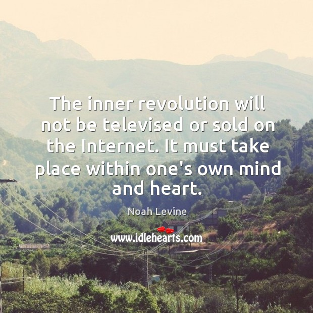 The inner revolution will not be televised or sold on the Internet. Image