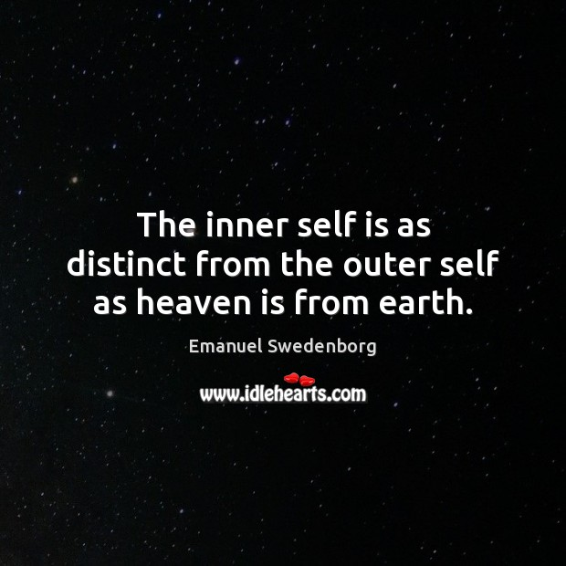 The inner self is as distinct from the outer self as heaven is from earth. Emanuel Swedenborg Picture Quote