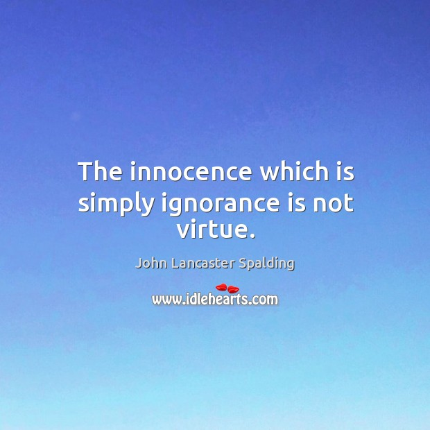 The innocence which is simply ignorance is not virtue. Image
