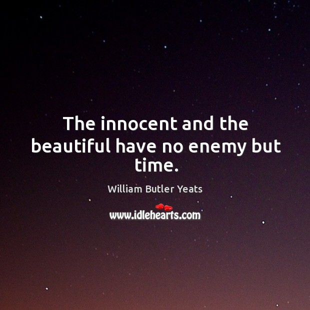 The innocent and the beautiful have no enemy but time. Image