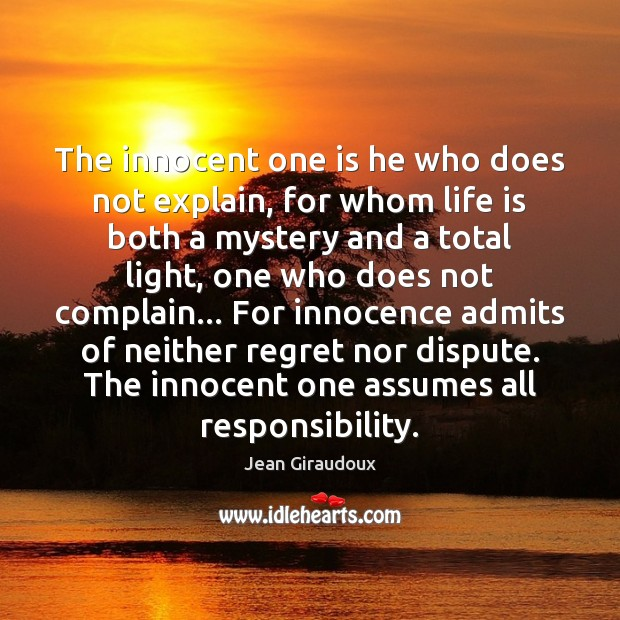 The innocent one is he who does not explain, for whom life Jean Giraudoux Picture Quote