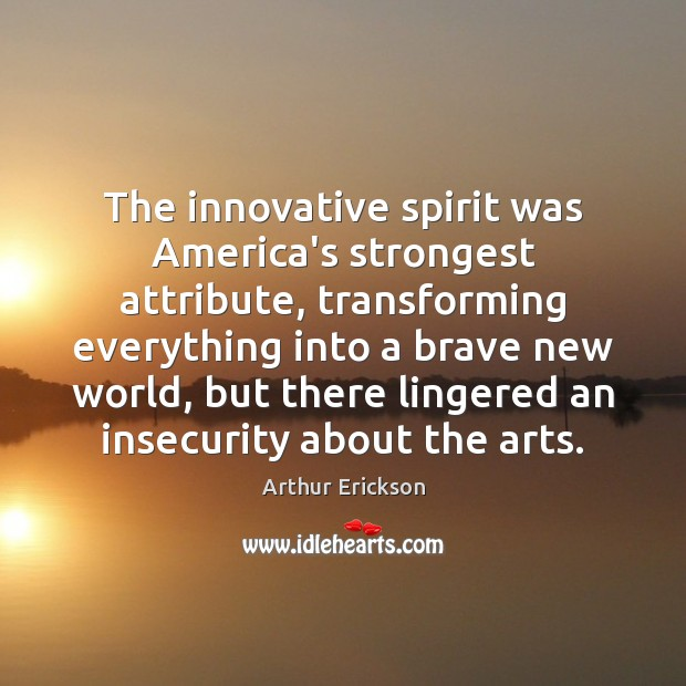 Image, The innovative spirit was America's strongest attribute, transforming everything into a brave
