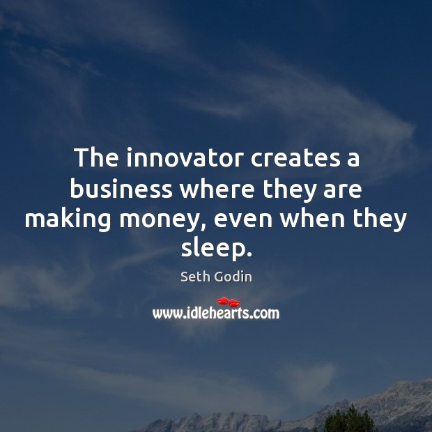Image, The innovator creates a business where they are making money, even when they sleep.