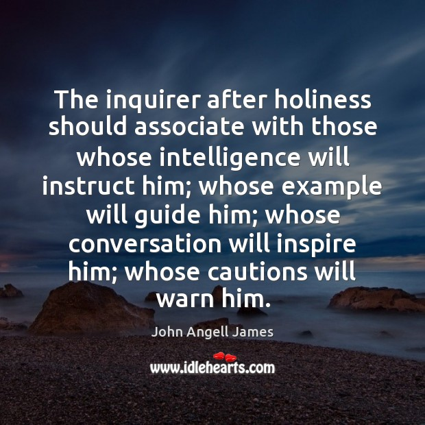 Image, The inquirer after holiness should associate with those whose intelligence will instruct
