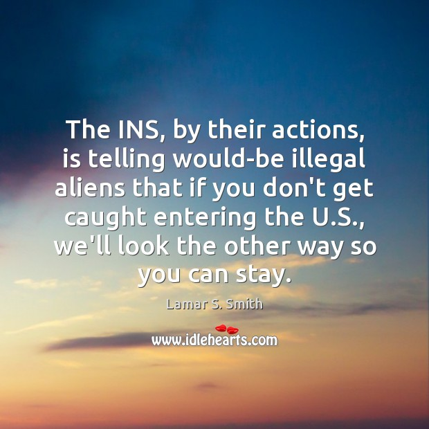 The INS, by their actions, is telling would-be illegal aliens that if Image