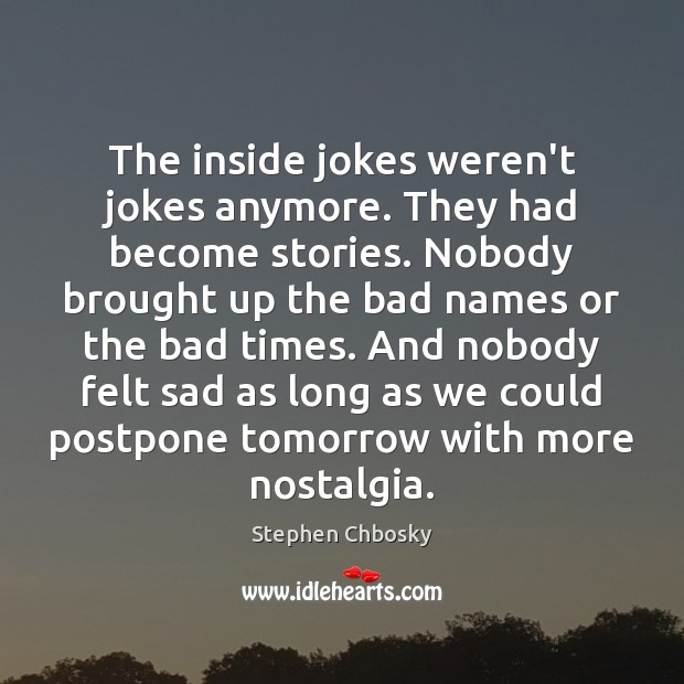 Image, The inside jokes weren't jokes anymore. They had become stories. Nobody brought