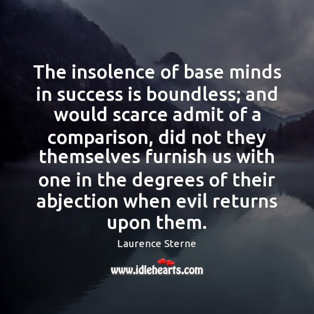 The insolence of base minds in success is boundless; and would scarce Comparison Quotes Image