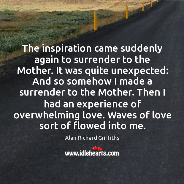 The inspiration came suddenly again to surrender to the mother. Image