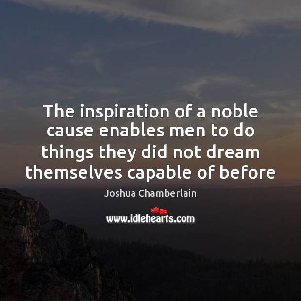 The inspiration of a noble cause enables men to do things they Image