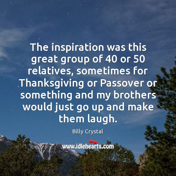 The inspiration was this great group of 40 or 50 relatives, sometimes for Thanksgiving Image
