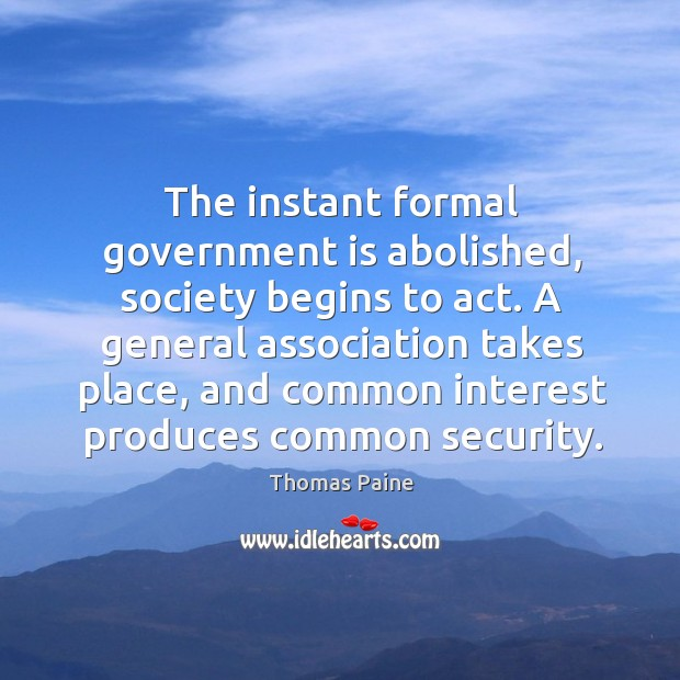 Image, The instant formal government is abolished, society begins to act.