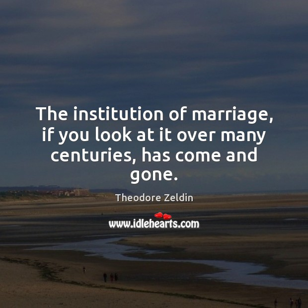 The institution of marriage, if you look at it over many centuries, has come and gone. Image