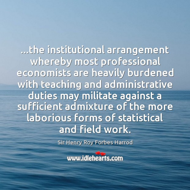…the institutional arrangement whereby most professional economists are heavily burdened with teaching Image