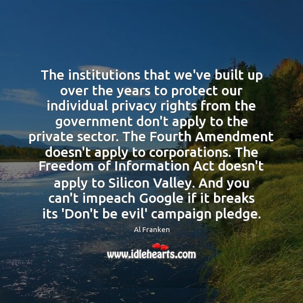 The institutions that we've built up over the years to protect our Image