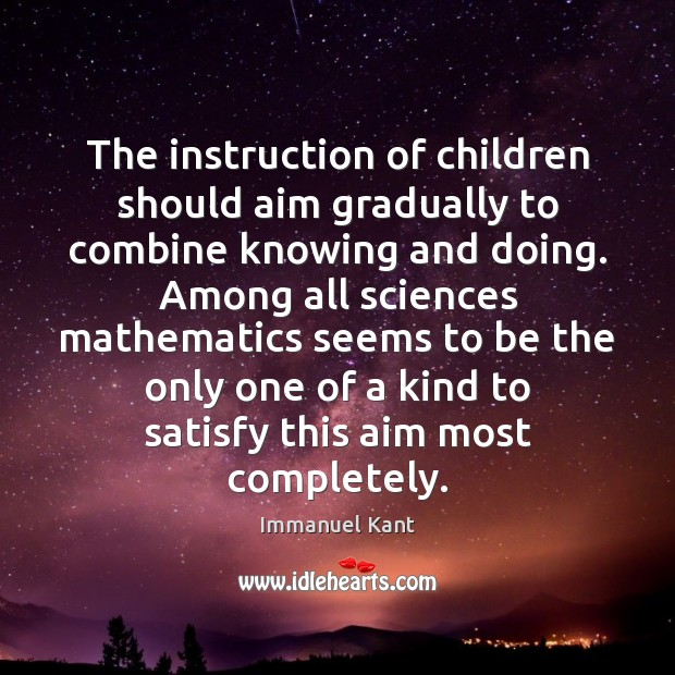 The instruction of children should aim gradually to combine knowing and doing. Image