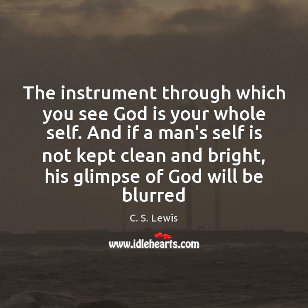 The instrument through which you see God is your whole self. And Image
