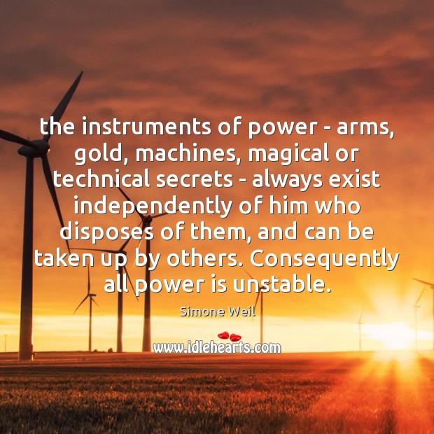 The instruments of power – arms, gold, machines, magical or technical secrets Simone Weil Picture Quote