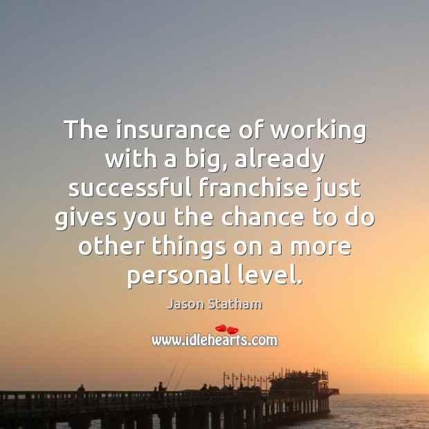 The insurance of working with a big, already successful franchise just gives Jason Statham Picture Quote