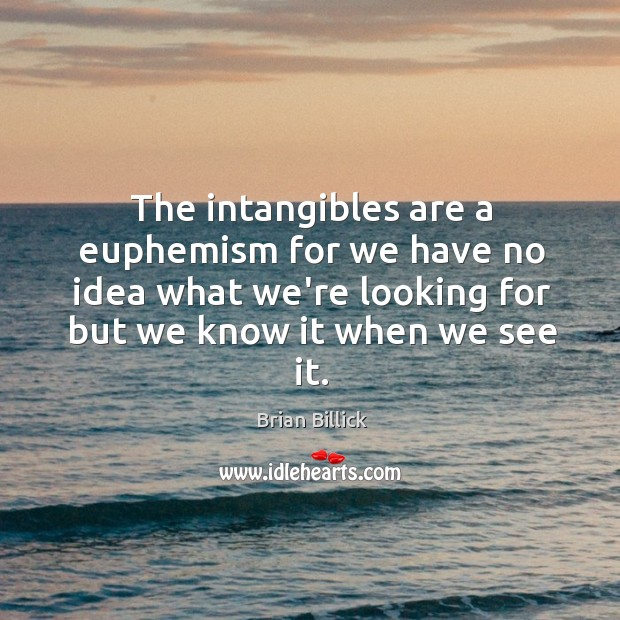 The intangibles are a euphemism for we have no idea what we're Brian Billick Picture Quote