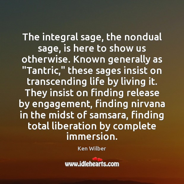 The integral sage, the nondual sage, is here to show us otherwise. Engagement Quotes Image