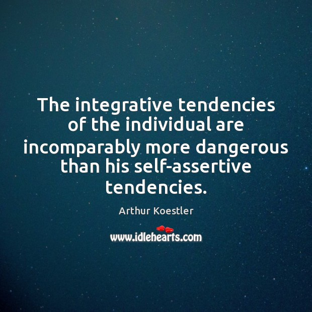 The integrative tendencies of the individual are incomparably more dangerous than his Image