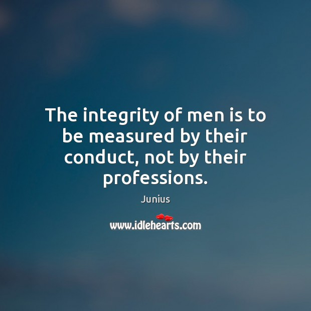 The integrity of men is to be measured by their conduct, not by their professions. Image