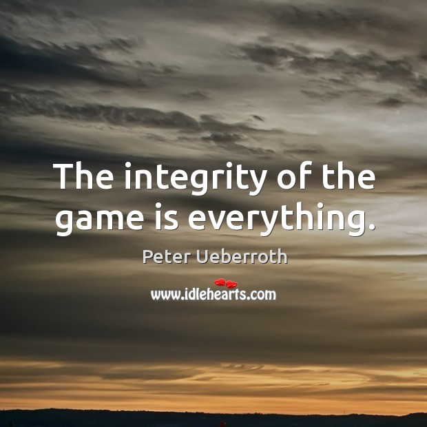 Image, The integrity of the game is everything.
