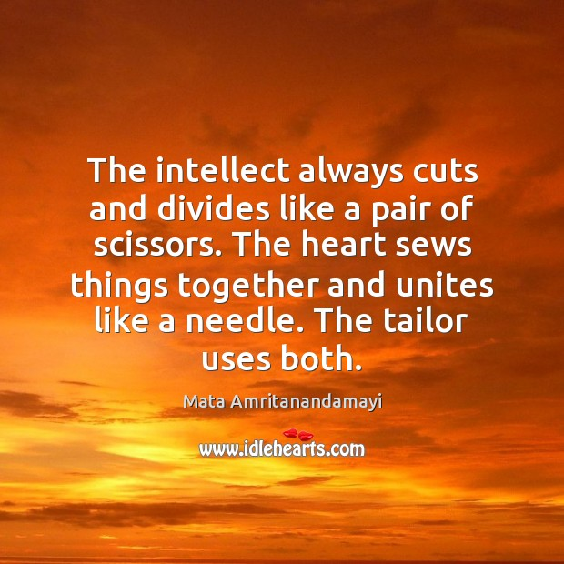 The intellect always cuts and divides like a pair of scissors. The Mata Amritanandamayi Picture Quote
