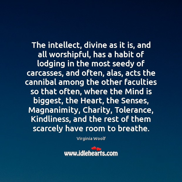 The intellect, divine as it is, and all worshipful, has a habit Virginia Woolf Picture Quote