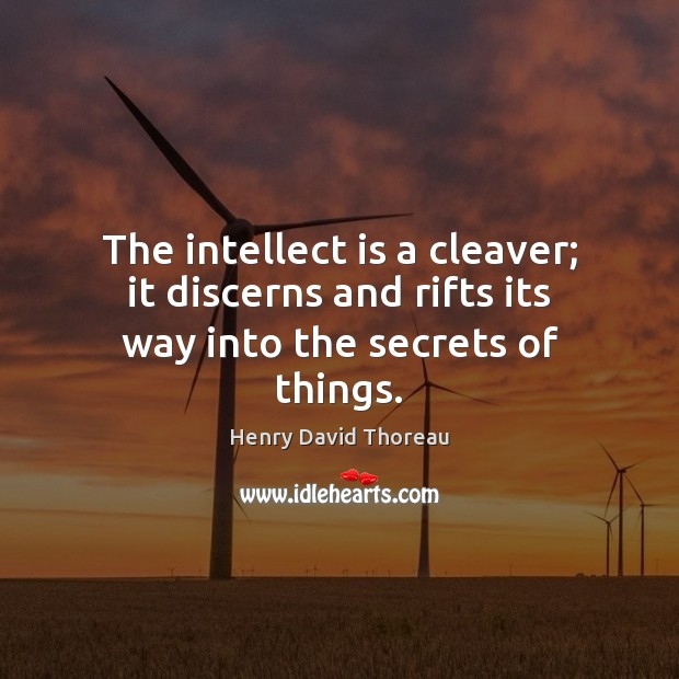 The intellect is a cleaver; it discerns and rifts its way into the secrets of things. Henry David Thoreau Picture Quote