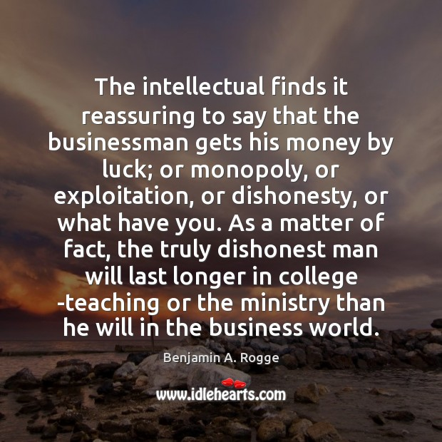 Image, The intellectual finds it reassuring to say that the businessman gets his