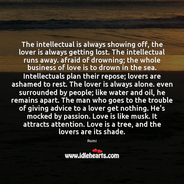 The intellectual is always showing off, the lover is always getting lost. Image