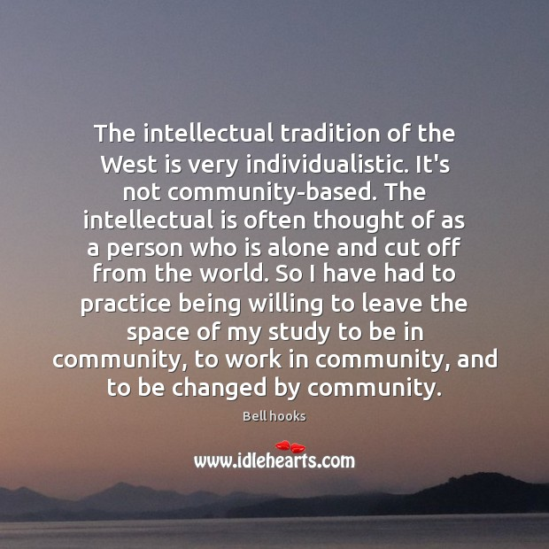 The intellectual tradition of the West is very individualistic. It's not community-based. Image