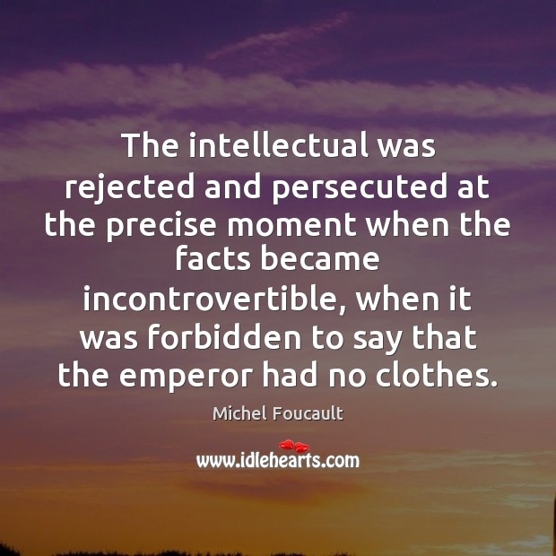 The intellectual was rejected and persecuted at the precise moment when the Image