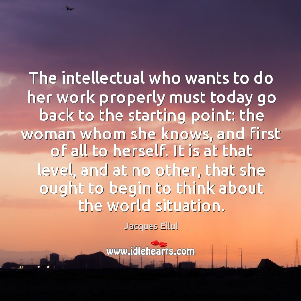 Image, The intellectual who wants to do her work properly must today go back to the starting point: