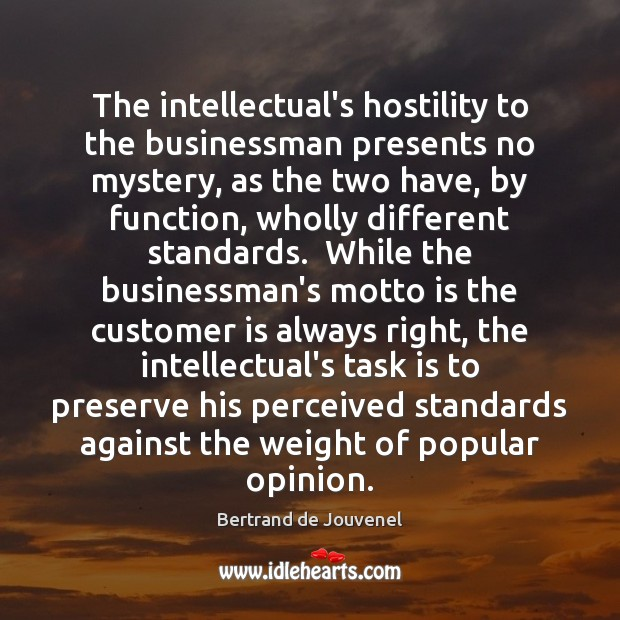 The intellectual's hostility to the businessman presents no mystery, as the two Bertrand de Jouvenel Picture Quote