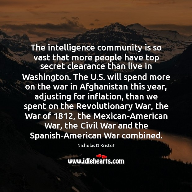 The intelligence community is so vast that more people have top secret Nicholas D Kristof Picture Quote