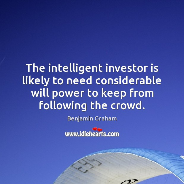 The intelligent investor is likely to need considerable will power to keep Benjamin Graham Picture Quote