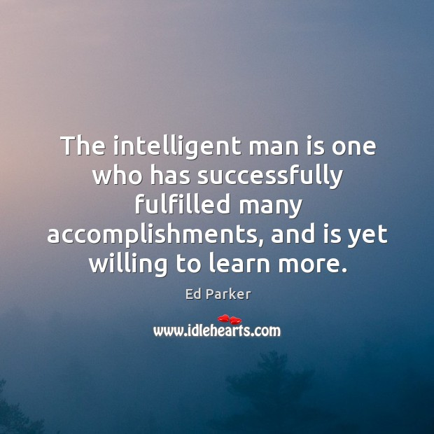 The intelligent man is one who has successfully fulfilled many accomplishments Image
