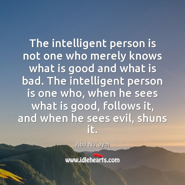 The intelligent person is not one who merely knows what is good Image