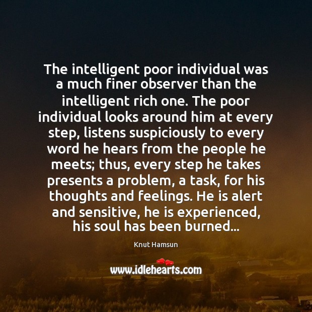 The intelligent poor individual was a much finer observer than the intelligent Image