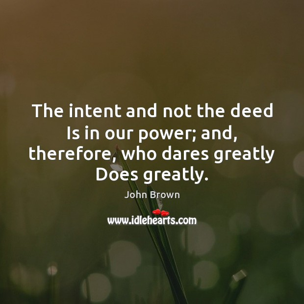 The intent and not the deed Is in our power; and, therefore, Image