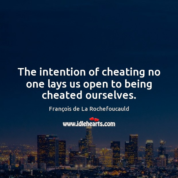 Image, The intention of cheating no one lays us open to being cheated ourselves.
