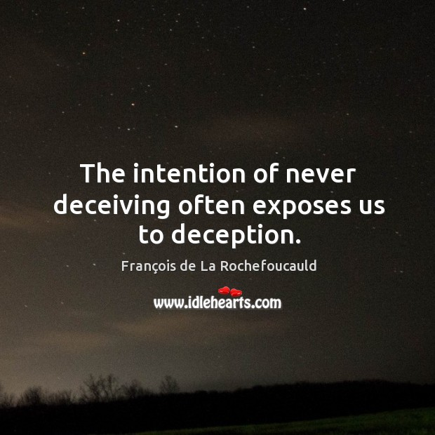 Image, The intention of never deceiving often exposes us to deception.