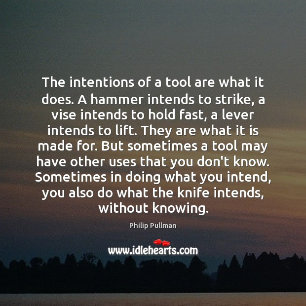 Image, The intentions of a tool are what it does. A hammer intends