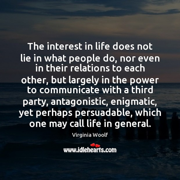 Image, The interest in life does not lie in what people do, nor