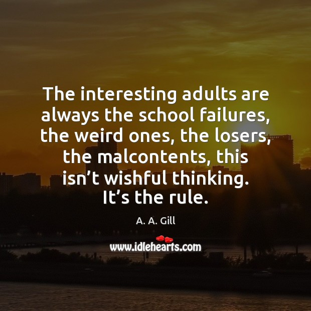Image, The interesting adults are always the school failures, the weird ones, the