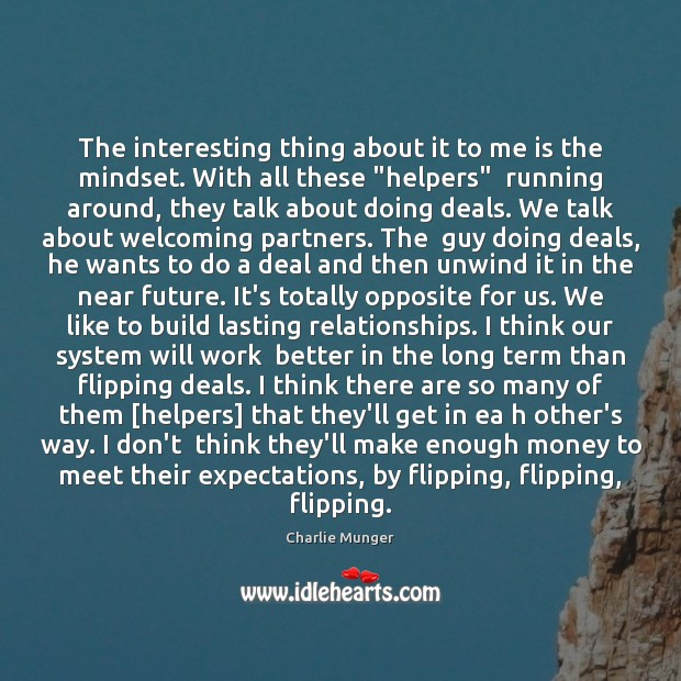 The interesting thing about it to me is the mindset. With all Charlie Munger Picture Quote