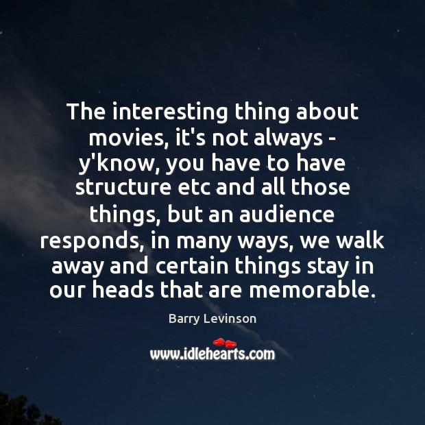 Image, The interesting thing about movies, it's not always – y'know, you have
