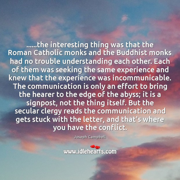 ……the interesting thing was that the Roman Catholic monks and the Buddhist Communication Quotes Image